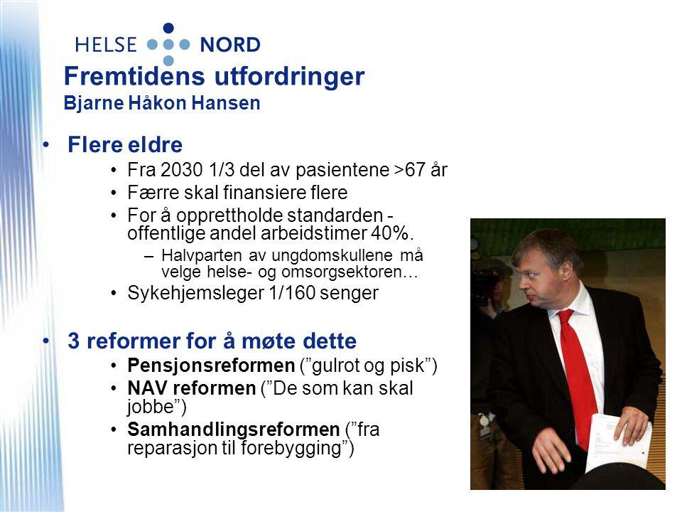 Fremtidens utfordringer Bjarne Håkon Hansen •Flere eldre •Fra 2030 1/3 del av pasientene >67 år •Færre skal finansiere flere •For å opprettholde stand