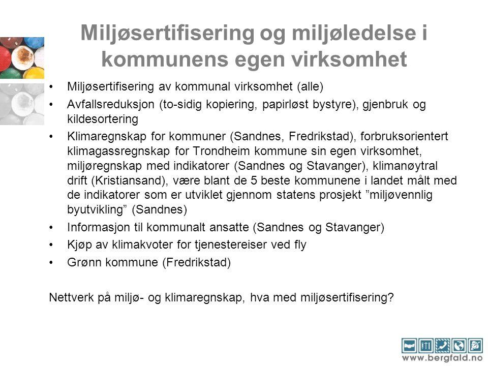 Miljøsertifisering og miljøledelse i kommunens egen virksomhet •Miljøsertifisering av kommunal virksomhet (alle) •Avfallsreduksjon (to-sidig kopiering