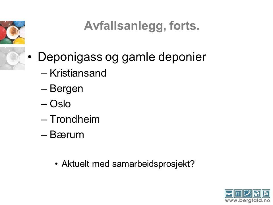 Avfallsanlegg, forts. •Deponigass og gamle deponier –Kristiansand –Bergen –Oslo –Trondheim –Bærum •Aktuelt med samarbeidsprosjekt?