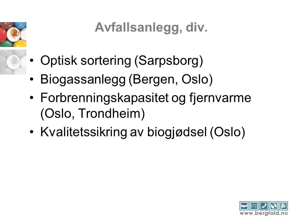 Avfallsanlegg, div. •Optisk sortering (Sarpsborg) •Biogassanlegg (Bergen, Oslo) •Forbrenningskapasitet og fjernvarme (Oslo, Trondheim) •Kvalitetssikri