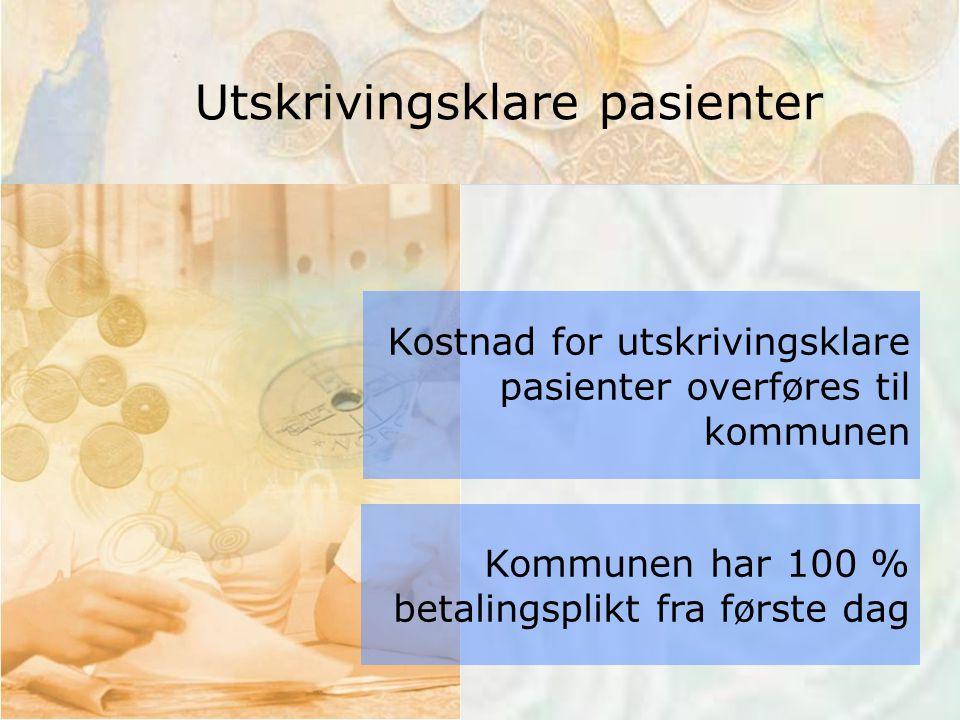 Kostnad for utskrivingsklare pasienter overføres til kommunen Kommunen har 100 % betalingsplikt fra første dag Utskrivingsklare pasienter