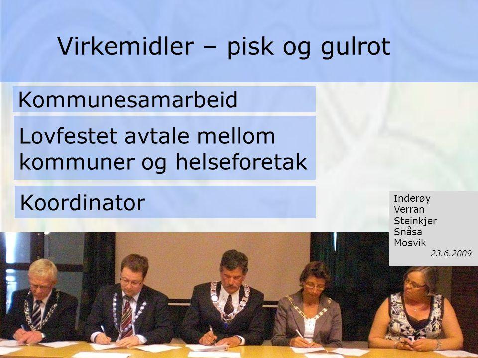Kommunesamarbeid Lovfestet avtale mellom kommuner og helseforetak Koordinator Virkemidler – pisk og gulrot Inderøy Verran Steinkjer Snåsa Mosvik 23.6.2009