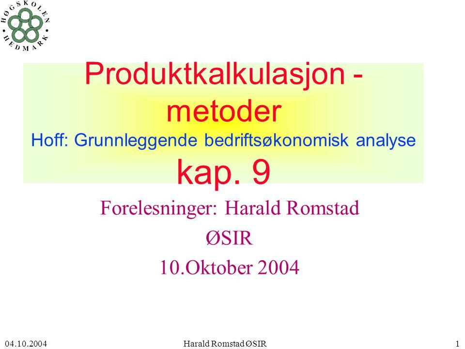 04.10.2004 Harald Romstad ØSIR1 Produktkalkulasjon - metoder Hoff: Grunnleggende bedriftsøkonomisk analyse kap.