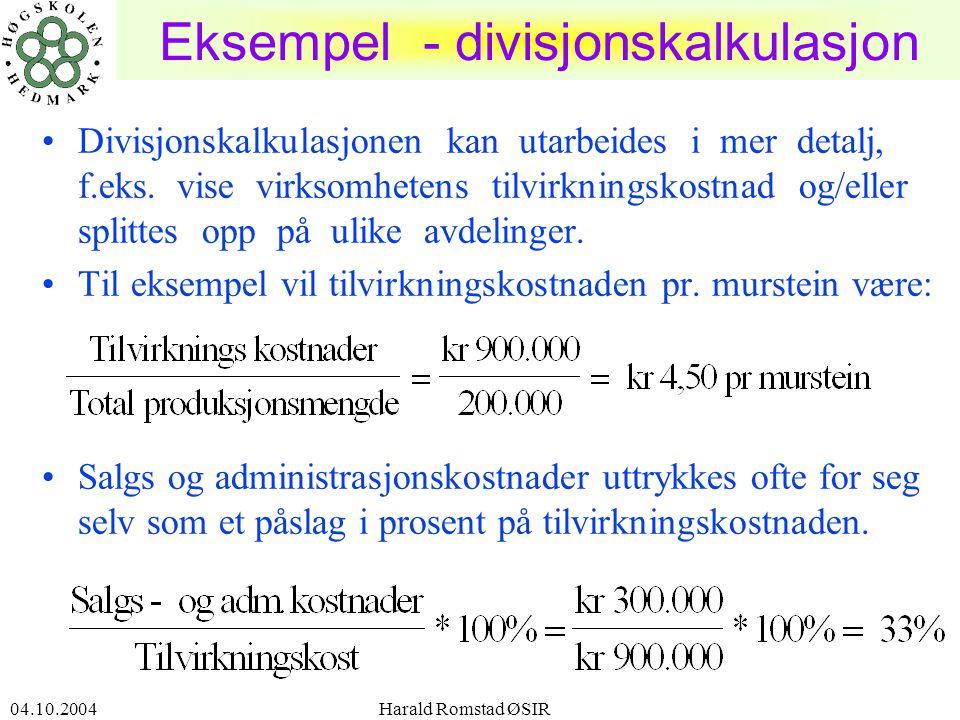 04.10.2004 Harald Romstad ØSIR11 Eksempel - divisjonskalkulasjon •Divisjonskalkulasjonen kan utarbeides i mer detalj, f.eks.