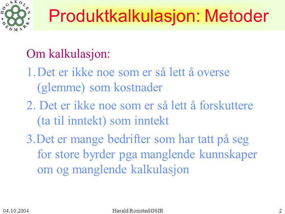 04.10.2004 Harald Romstad ØSIR2 Om kalkulasjon: 1.Det er ikke noe som er så lett å overse (glemme) som kostnader 2.