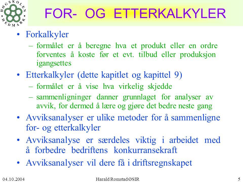 04.10.2004 Harald Romstad ØSIR6 FORMÅL - PRODUKTKALKYLER Produktets enhetskostnad danner utgangspunktet for bedriftens produktkalkyle som brukes ved: •Fastsettelse av produktets pris –gir salgsprisen full kostnadsdekning og ønsket fortjeneste.