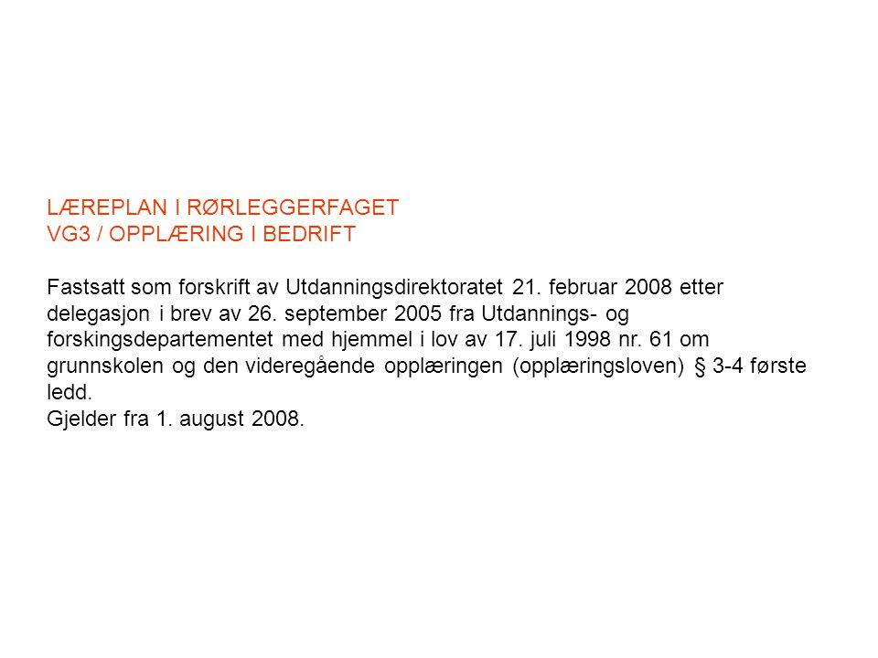 LÆREPLAN I RØRLEGGERFAGET VG3 / OPPLÆRING I BEDRIFT Fastsatt som forskrift av Utdanningsdirektoratet 21. februar 2008 etter delegasjon i brev av 26. s