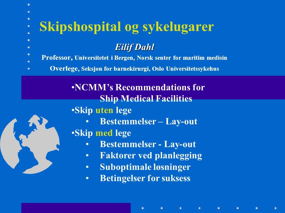 NCMM's 'Recommendations for Ship Medical Facilities' 16 Oct 2006 Hjelp for: •Skips-arkitekter og designere •Skipsbyggere •Skipsredere •Maritime organisasjoner •Autoriteter •Inspektører •Offiserer og mannskap Bygger på internasjonale & nasjonale konvensjoner, direktiver & anbefalinger