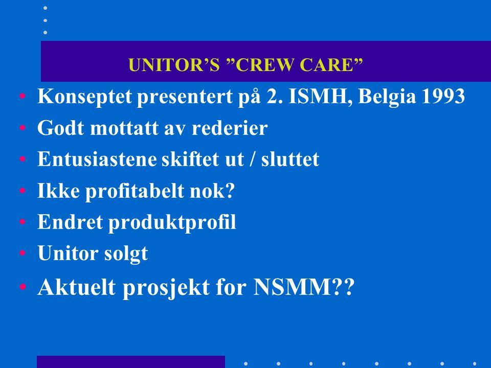 """UNITOR'S """"CREW CARE"""" •Konseptet presentert på 2. ISMH, Belgia 1993 •Godt mottatt av rederier •Entusiastene skiftet ut / sluttet •Ikke profitabelt nok?"""