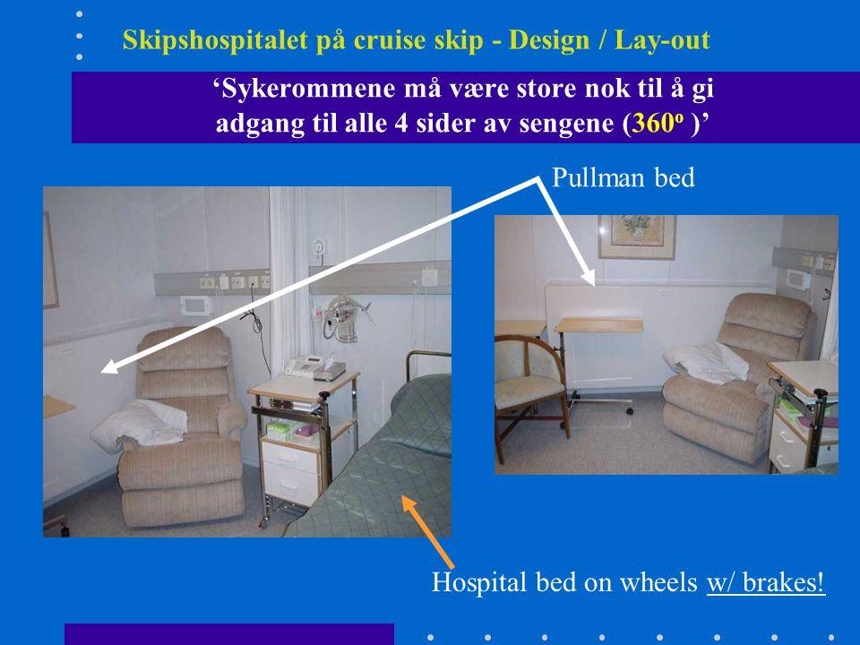 Skipshospitalet på cruise skip - Design / Lay-out 'Sykerommene må være store nok til å gi adgang til alle 4 sider av sengene (360 o )' Pullman bed Hos