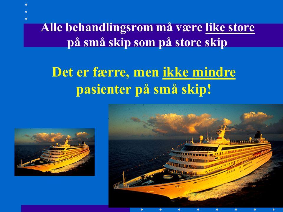 Alle behandlingsrom må være like store på små skip som på store skip Det er færre, men ikke mindre pasienter på små skip!