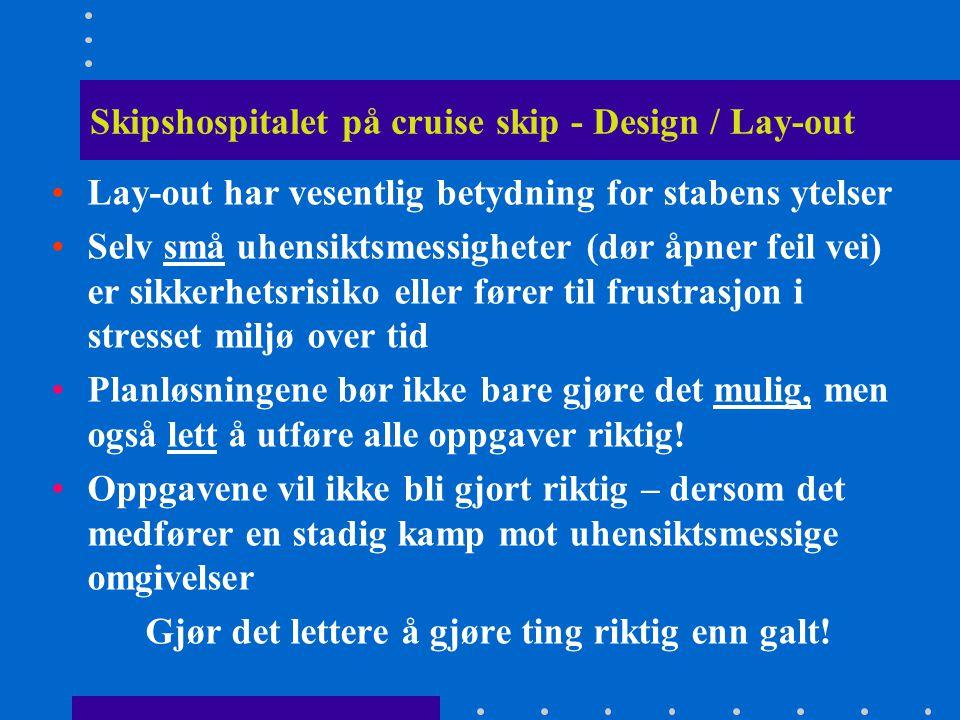 Skipshospitalet på cruise skip - Design / Lay-out •Lay-out har vesentlig betydning for stabens ytelser •Selv små uhensiktsmessigheter (dør åpner feil