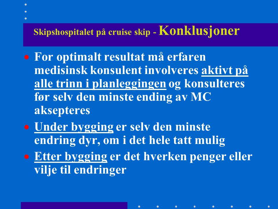 Skipshospitalet på cruise skip - Konklusjoner  For optimalt resultat må erfaren medisinsk konsulent involveres aktivt på alle trinn i planleggingen o