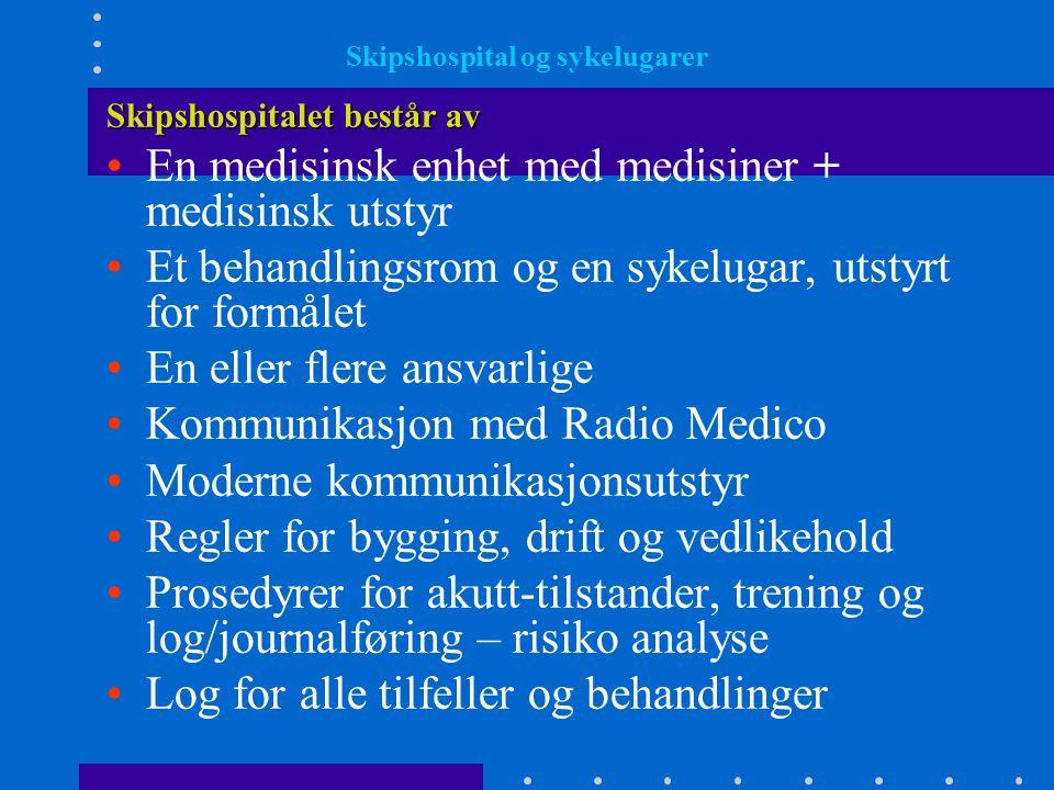 Skipshospital og sykelugarer Skipshospitalet består av •En medisinsk enhet med medisiner + medisinsk utstyr •Et behandlingsrom og en sykelugar, utstyr