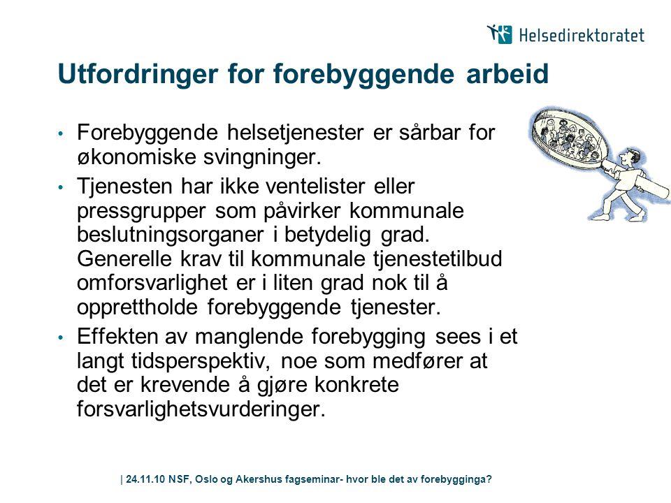 | 24.11.10 NSF, Oslo og Akershus fagseminar- hvor ble det av forebygginga? Utfordringer for forebyggende arbeid • Forebyggende helsetjenester er sårba