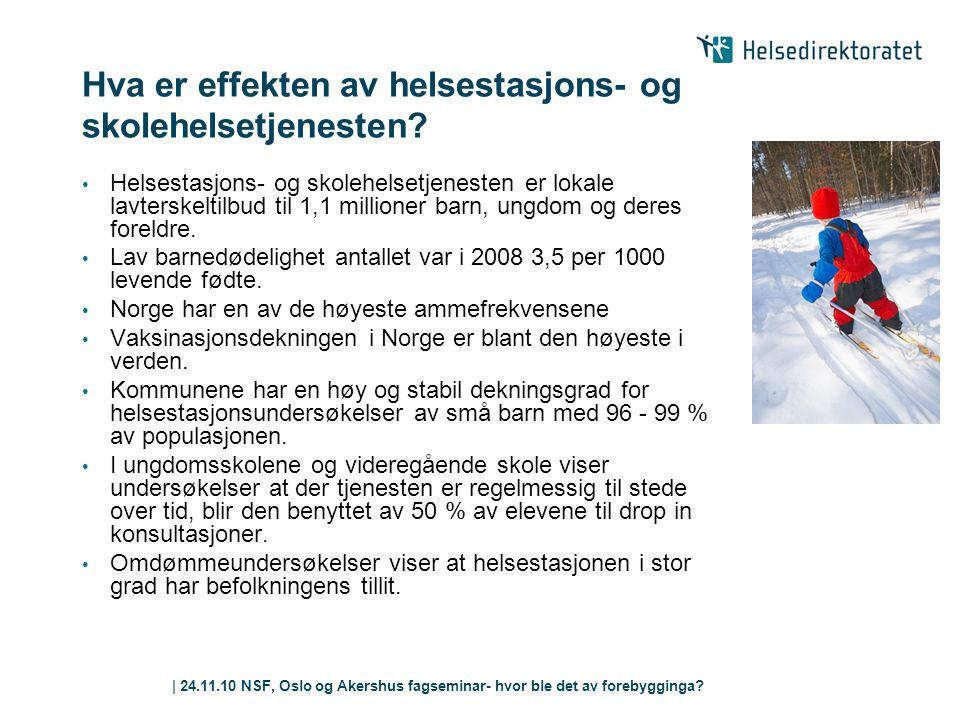| 24.11.10 NSF, Oslo og Akershus fagseminar- hvor ble det av forebygginga? Hva er effekten av helsestasjons- og skolehelsetjenesten? • Helsestasjons-