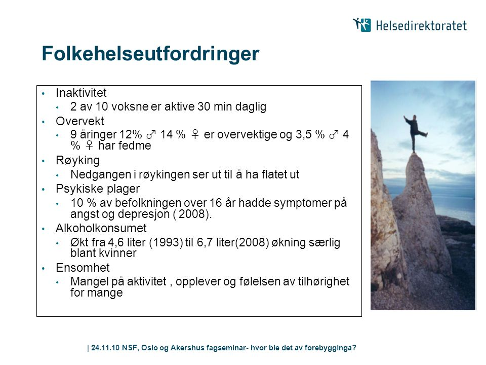 | 24.11.10 NSF, Oslo og Akershus fagseminar- hvor ble det av forebygginga? Folkehelseutfordringer • Inaktivitet • 2 av 10 voksne er aktive 30 min dagl