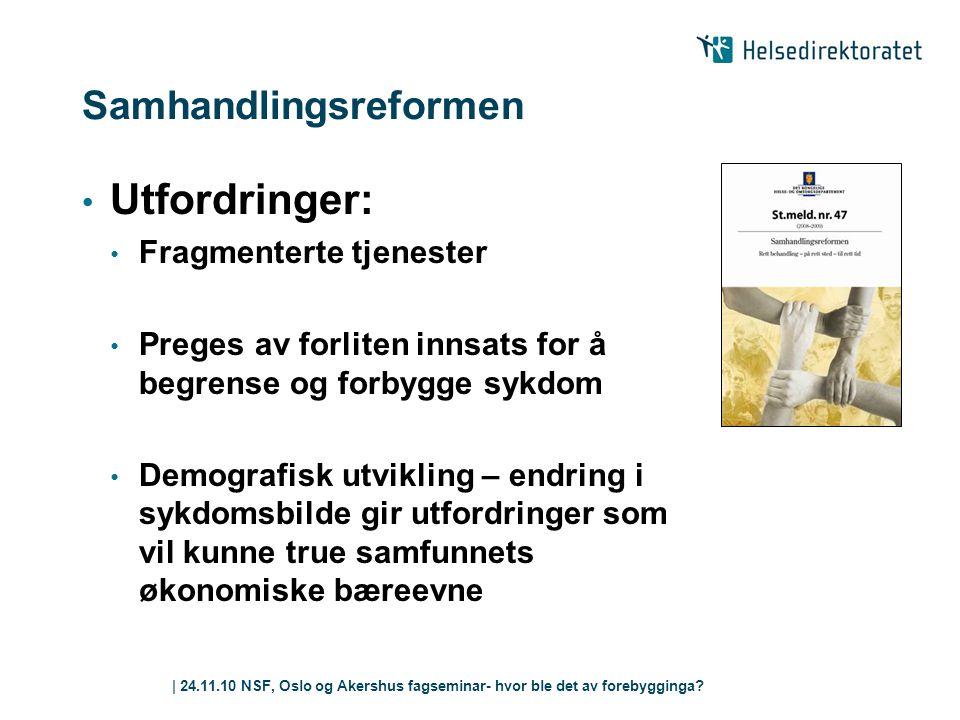 | 24.11.10 NSF, Oslo og Akershus fagseminar- hvor ble det av forebygginga? Samhandlingsreformen • Utfordringer: • Fragmenterte tjenester • Preges av f