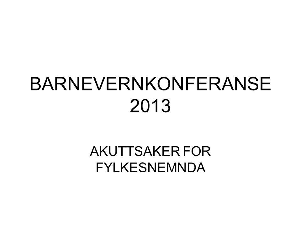 BARNEVERNKONFERANSE 2013 AKUTTSAKER FOR FYLKESNEMNDA