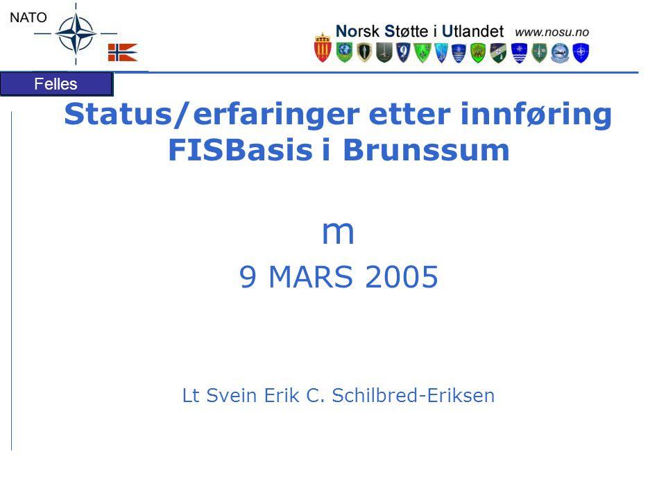 Felles Status/erfaringer etter innføring FISBasis i Brunssum m 9 MARS 2005 Lt Svein Erik C. Schilbred-Eriksen
