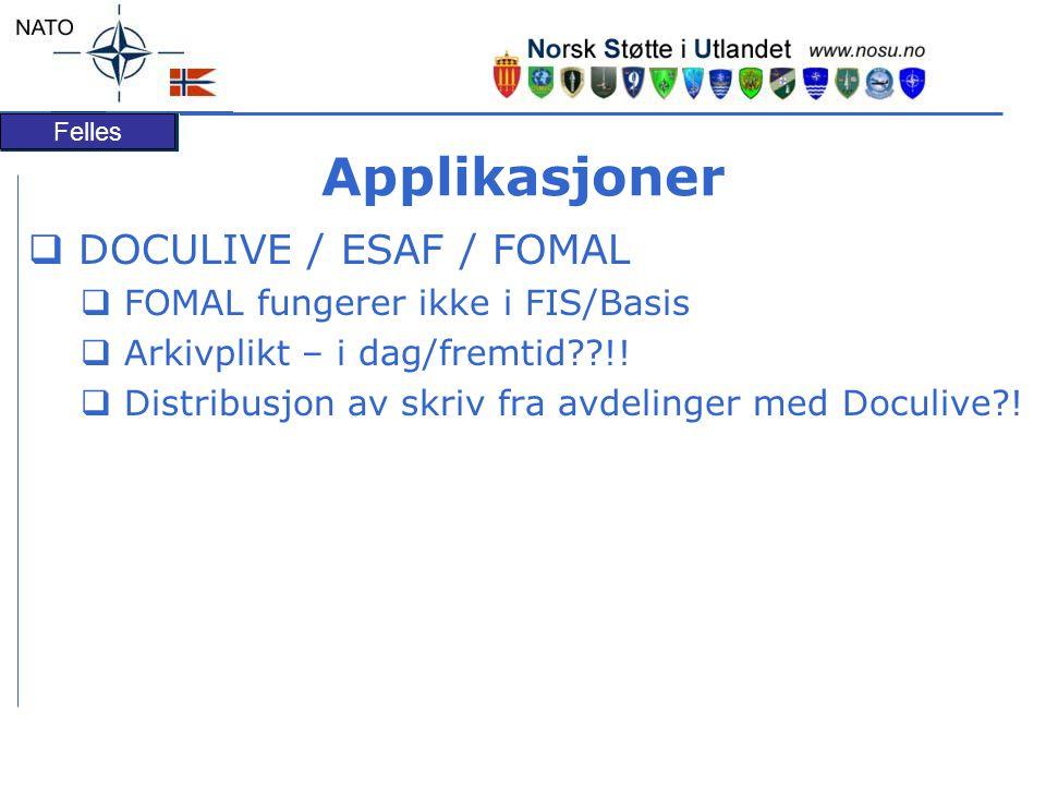 Felles Applikasjoner  DOCULIVE / ESAF / FOMAL  FOMAL fungerer ikke i FIS/Basis  Arkivplikt – i dag/fremtid??!!  Distribusjon av skriv fra avdeling