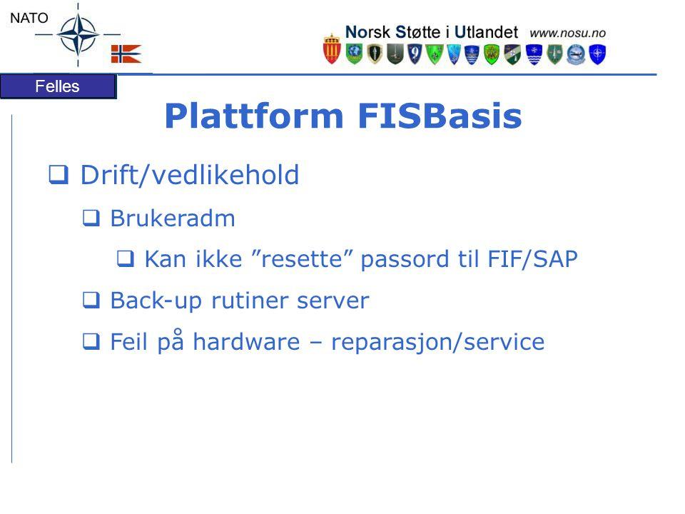"""Felles Plattform FISBasis  Drift/vedlikehold  Brukeradm  Kan ikke """"resette"""" passord til FIF/SAP  Back-up rutiner server  Feil på hardware – repar"""