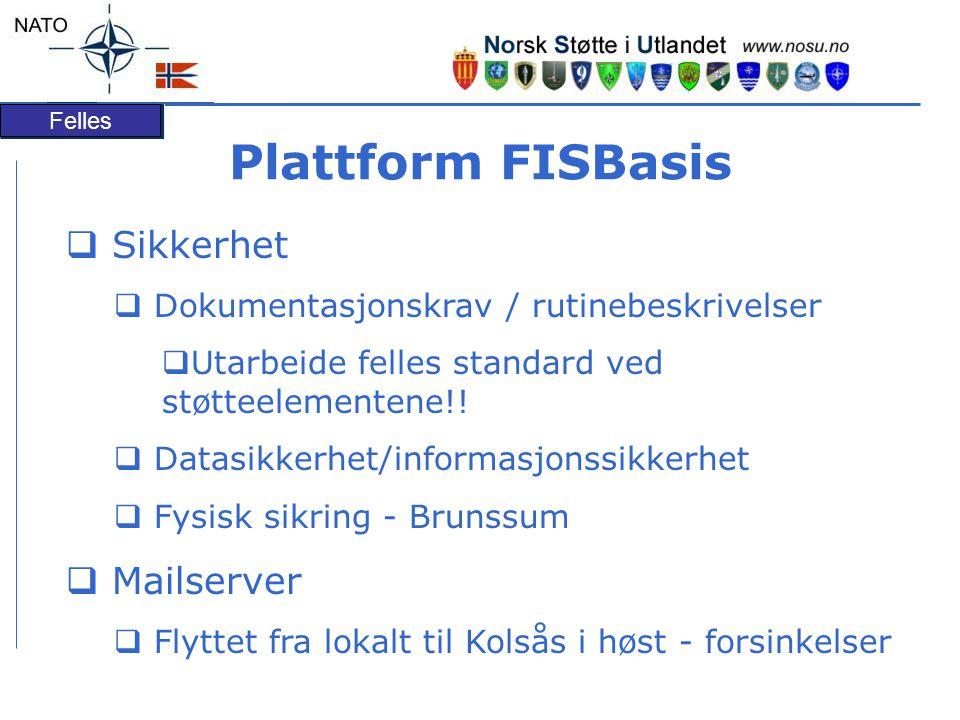 Felles Plattform FISBasis  Sikkerhet  Dokumentasjonskrav / rutinebeskrivelser  Utarbeide felles standard ved støtteelementene!!  Datasikkerhet/inf