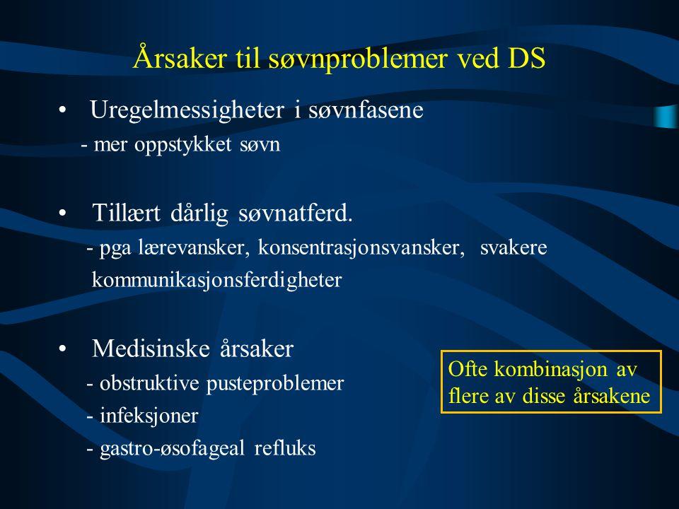 Årsaker til søvnproblemer ved DS • Uregelmessigheter i søvnfasene - mer oppstykket søvn •Tillært dårlig søvnatferd. - pga lærevansker, konsentrasjonsv