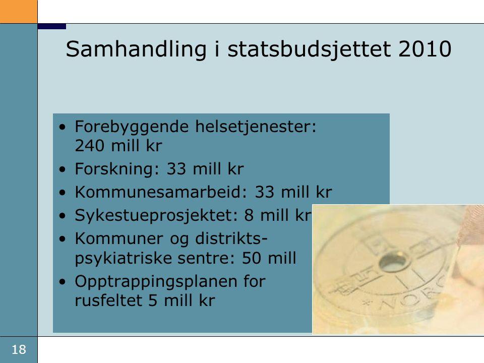18 Samhandling i statsbudsjettet 2010 •Forebyggende helsetjenester: 240 mill kr •Forskning: 33 mill kr •Kommunesamarbeid: 33 mill kr •Sykestueprosjekt