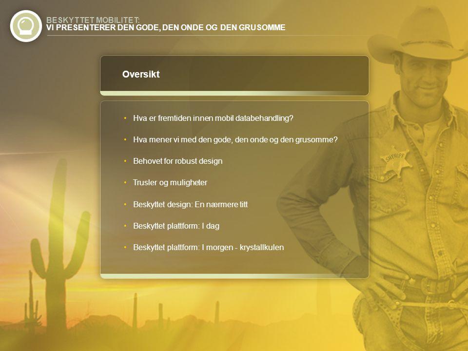BESKYTTET MOBILITET: VI PRESENTERER DEN GODE, DEN ONDE OG DEN GRUSOMME Oversikt •Hva er fremtiden innen mobil databehandling? •Hva mener vi med den go