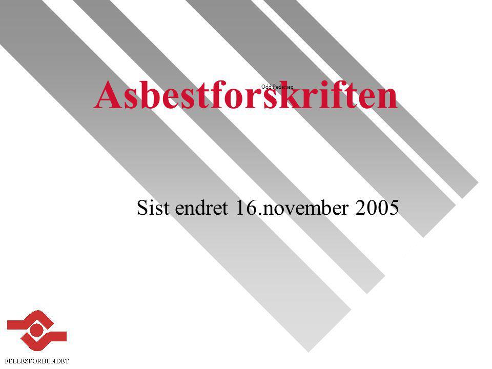 Asbestforskriften Odd Pedersen Sist endret 16.november 2005
