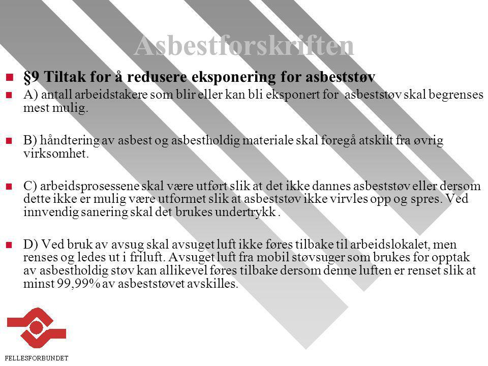 Asbestforskriften n §9 Tiltak for å redusere eksponering for asbeststøv n A) antall arbeidstakere som blir eller kan bli eksponert for asbeststøv skal begrenses mest mulig.