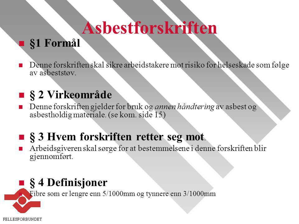 Asbestforskriften n §1 Formål n Denne forskriften skal sikre arbeidstakere mot risiko for helseskade som følge av asbeststøv.