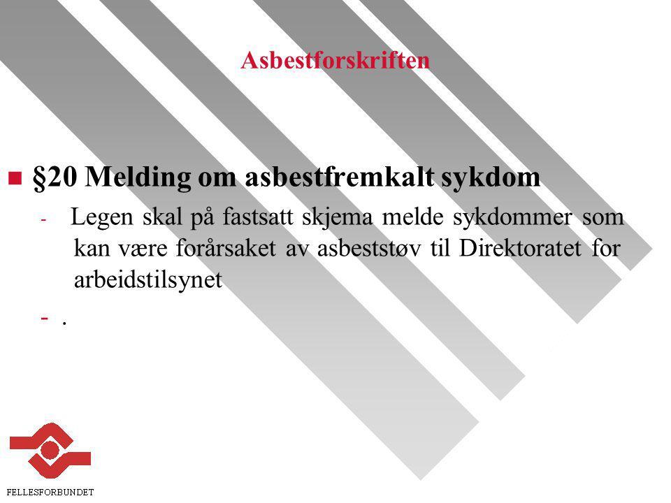 Asbestforskriften n §20 Melding om asbestfremkalt sykdom - Legen skal på fastsatt skjema melde sykdommer som kan være forårsaket av asbeststøv til Direktoratet for arbeidstilsynet -.