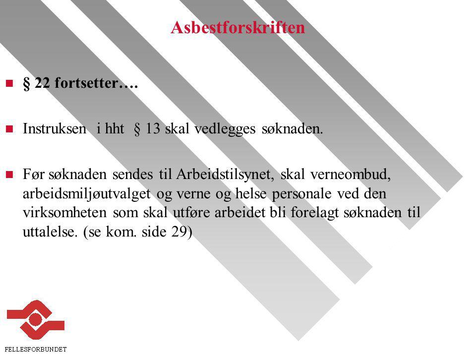 Asbestforskriften n § 22 fortsetter….n Instruksen i hht § 13 skal vedlegges søknaden.