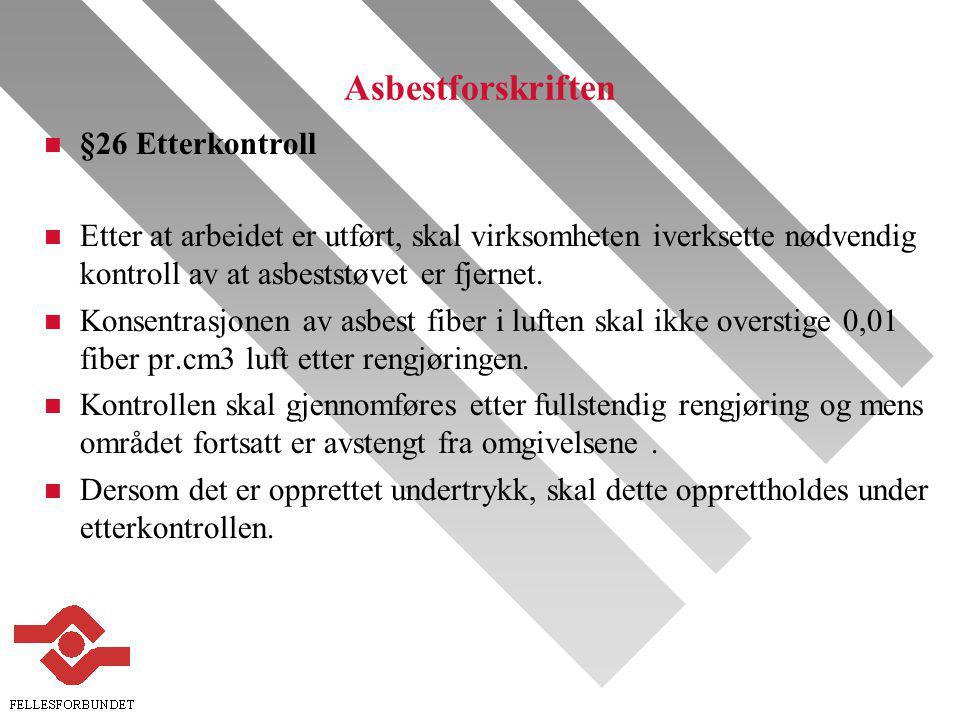 Asbestforskriften n §26 Etterkontroll n Etter at arbeidet er utført, skal virksomheten iverksette nødvendig kontroll av at asbeststøvet er fjernet.