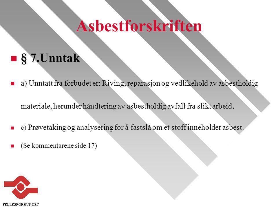 Asbestforskriften n § 7.Unntak n a) Unntatt fra forbudet er: Riving, reparasjon og vedlikehold av asbestholdig materiale, herunder håndtering av asbestholdig avfall fra slikt arbeid.