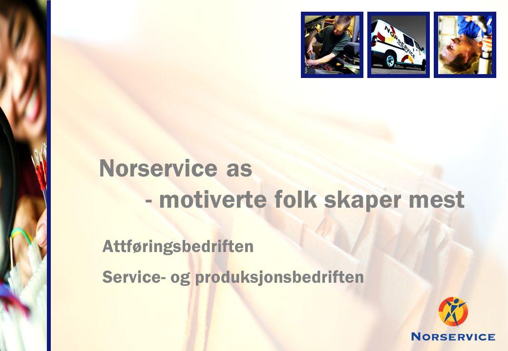 Norservice as - motiverte folk skaper mest Attføringsbedriften Service- og produksjonsbedriften