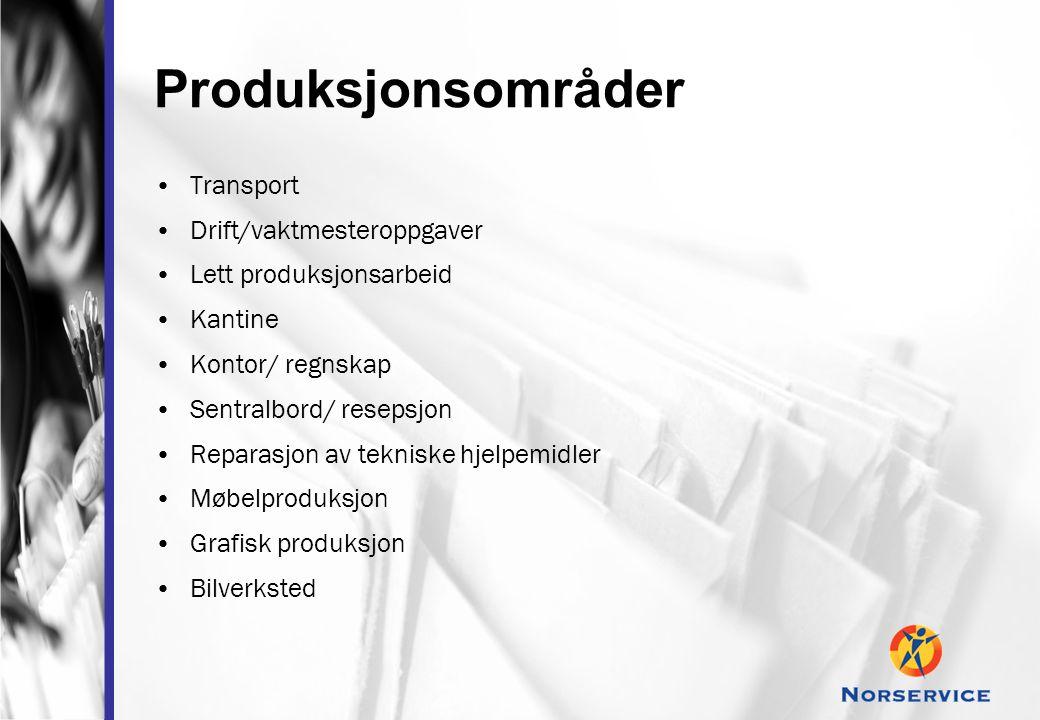 Produksjonsområder •Transport •Drift/vaktmesteroppgaver •Lett produksjonsarbeid •Kantine •Kontor/ regnskap •Sentralbord/ resepsjon •Reparasjon av tekn