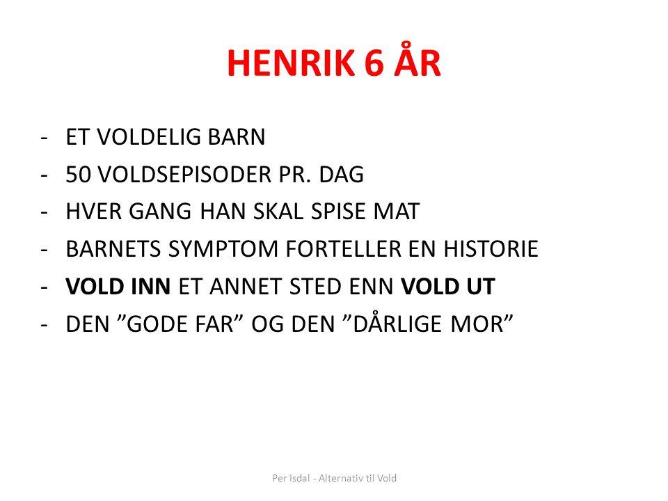 Per Isdal - Alternativ til Vold HENRIK 6 ÅR -ET VOLDELIG BARN -50 VOLDSEPISODER PR. DAG -HVER GANG HAN SKAL SPISE MAT -BARNETS SYMPTOM FORTELLER EN HI
