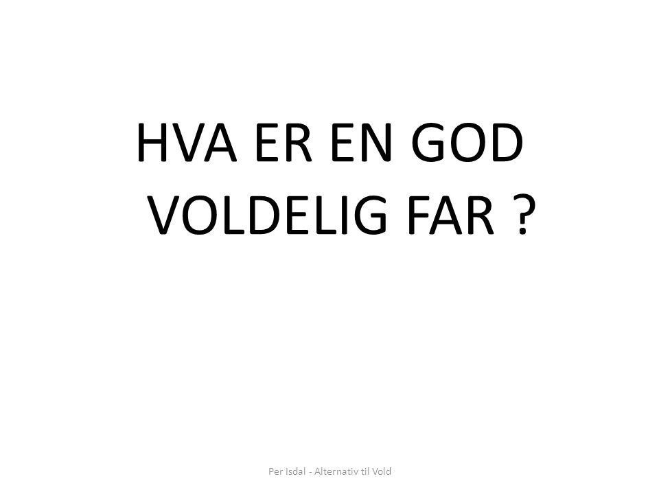 Per Isdal - Alternativ til Vold HVA ER EN GOD VOLDELIG FAR ?
