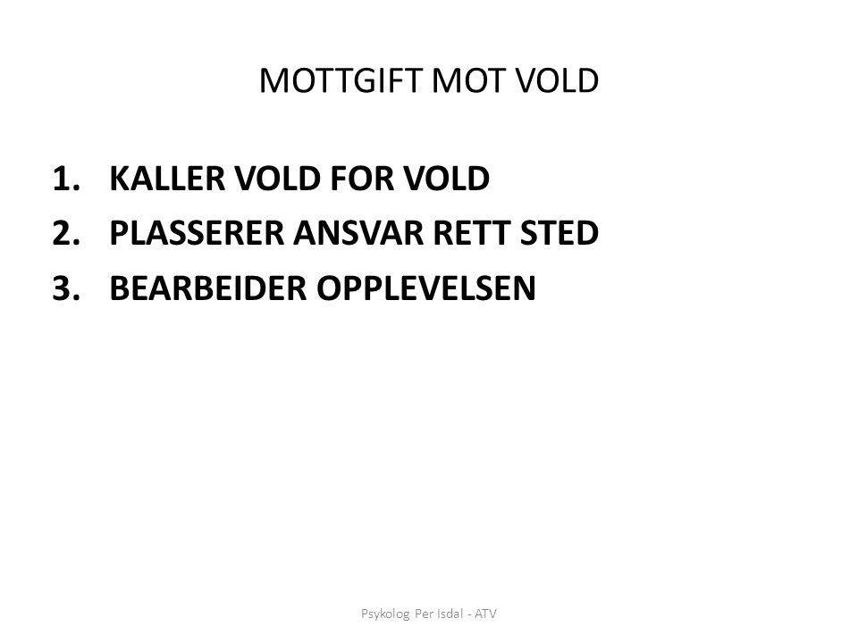 Psykolog Per Isdal - ATV MOTTGIFT MOT VOLD 1.KALLER VOLD FOR VOLD 2.PLASSERER ANSVAR RETT STED 3.BEARBEIDER OPPLEVELSEN