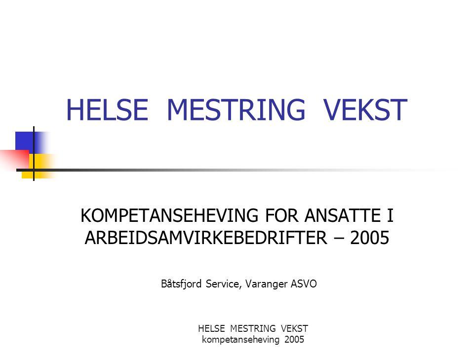 HELSE MESTRING VEKST kompetanseheving 2005 HELSE MESTRING VEKST KOMPETANSEHEVING FOR ANSATTE I ARBEIDSAMVIRKEBEDRIFTER – 2005 Båtsfjord Service, Varan