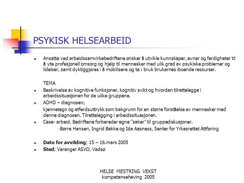 HELSE MESTRING VEKST kompetanseheving 2005 PSYKISK HELSEARBEID  Ansatte ved arbeidssamvirkebedriftene ønsker å utvikle kunnskaper, evner og ferdighet