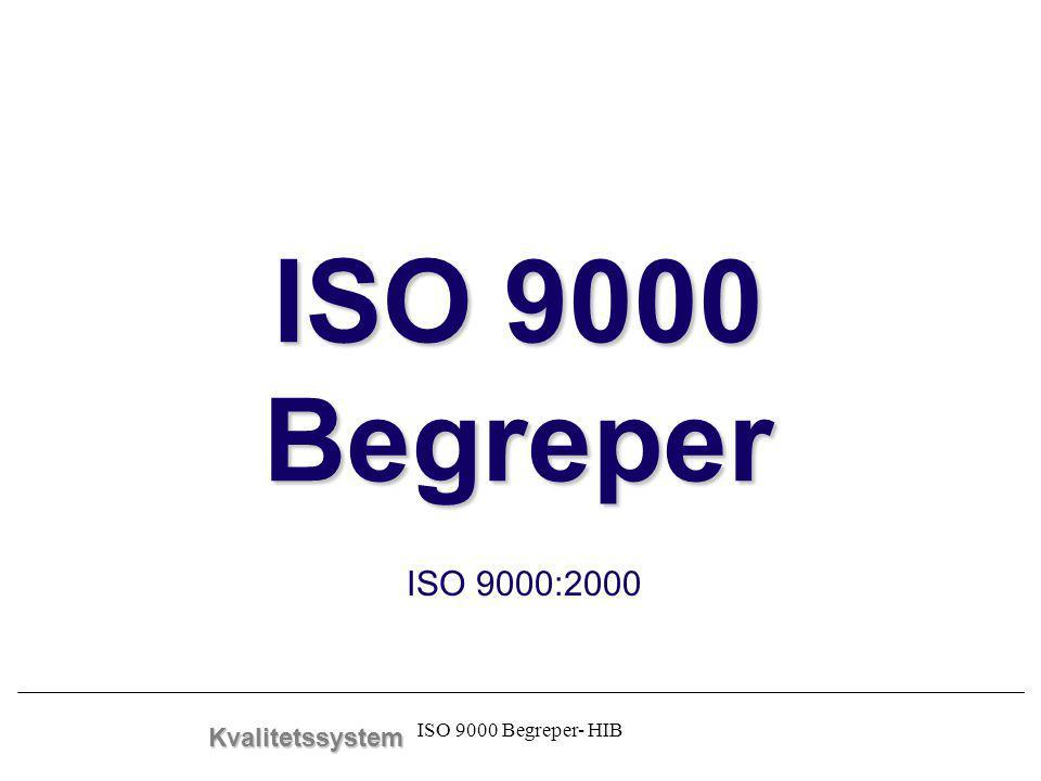 ISO 9000 Begreper- HIB ISO 9000 Begreper ISO 9000:2000 Kvalitetssystem