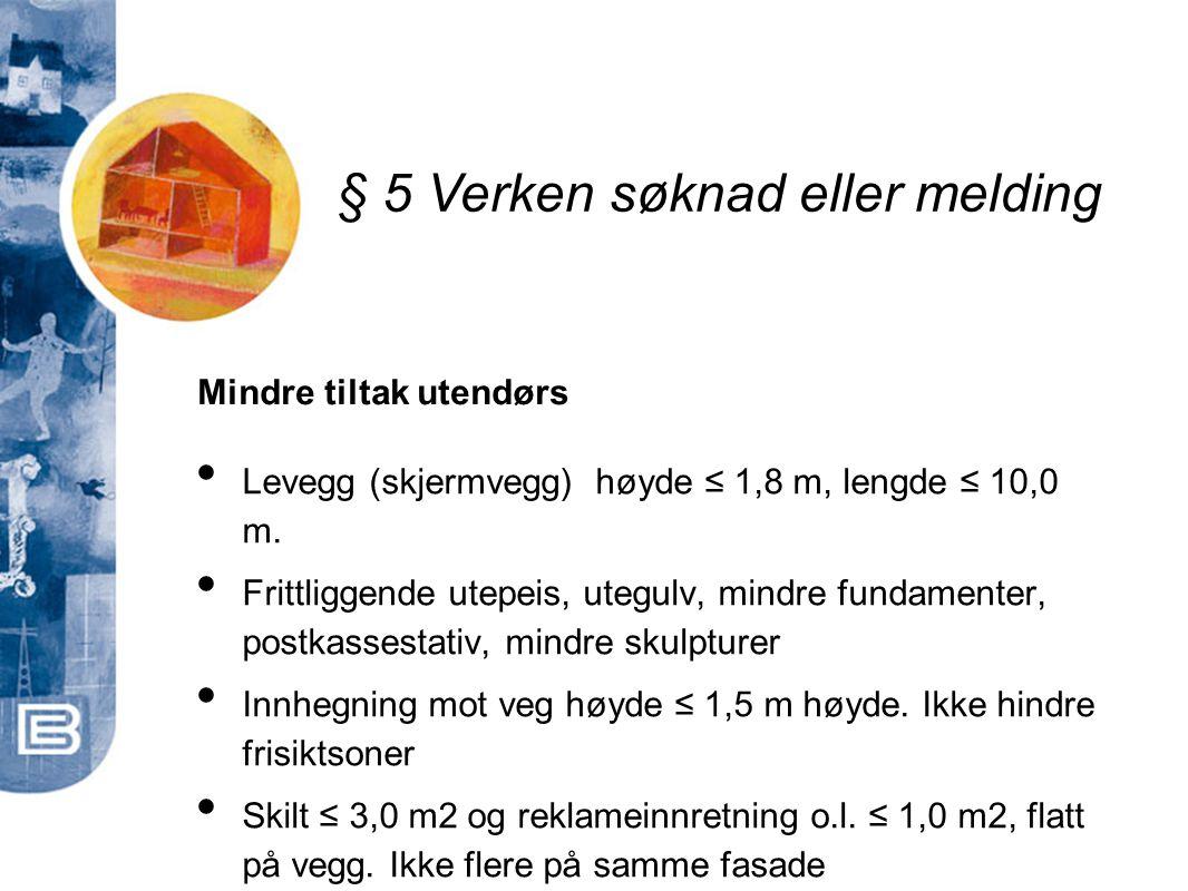 • Levegg (skjermvegg) høyde ≤ 1,8 m, lengde ≤ 10,0 m. • Frittliggende utepeis, utegulv, mindre fundamenter, postkassestativ, mindre skulpturer • Innhe