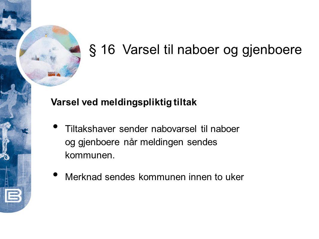 • Tiltakshaver sender nabovarsel til naboer og gjenboere når meldingen sendes kommunen. • Merknad sendes kommunen innen to uker Varsel ved meldingspli