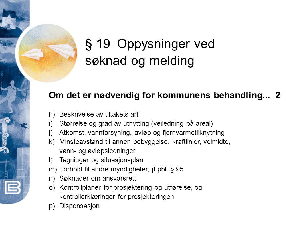 § 19Oppysninger ved søknad og melding Om det er nødvendig for kommunens behandling... 2 h)Beskrivelse av tiltakets art i)Størrelse og grad av utnyttin