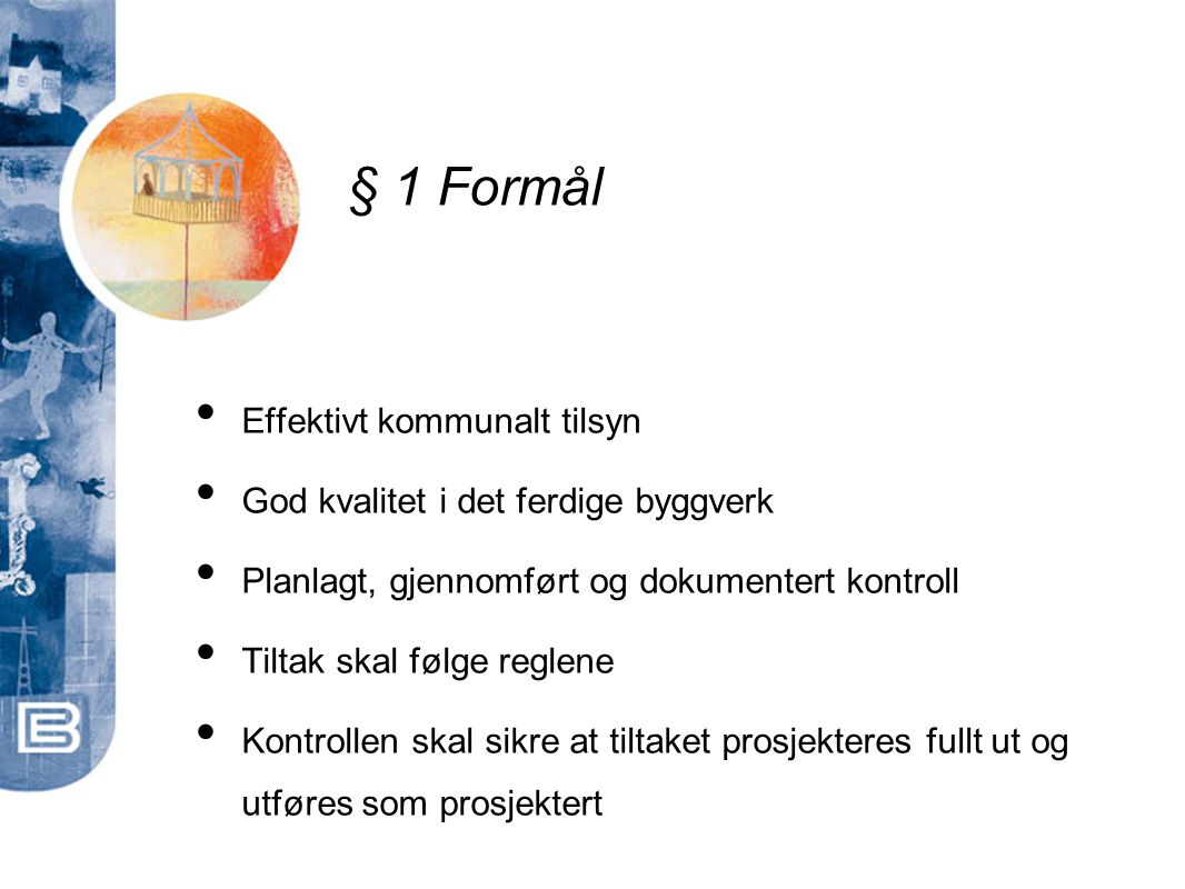 § 5 Verken søknad eller melding • Mindre frittliggende bygning på bebygd eiendom.