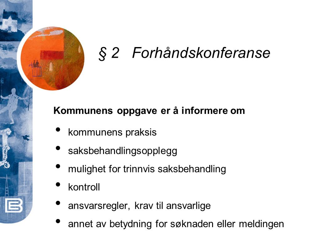 • antatt saksbehandlingstid • videre saksbehandling § 2 Forhåndskonferanse Kommunens oppgave er å informere om